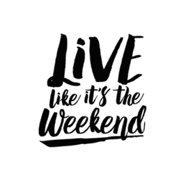 Live Like It's the Weekend