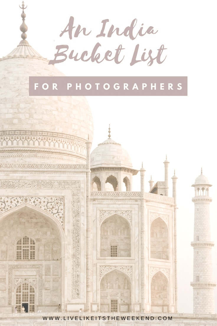 The best spots in North India for photographers via www.livelikeitstheweekend.com