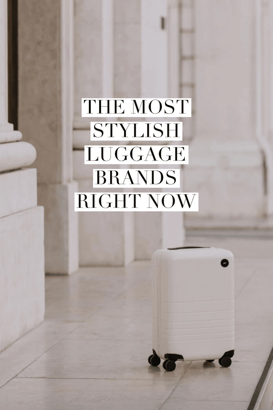 The Most Stylish Luggage Brands to Take on Your Next Trip